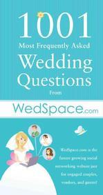 1001 Most Popular Wedding Questions from Wedspace.Com* Weddings