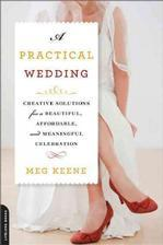 A Practical Wedding: Creative Ideas for Planning a Beautiful, Affordable, and Meaningful Celebration Weddings