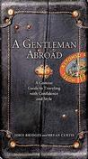 A Gentleman Abroad: A Concise Guide to Traveling with Confidence and Courtesy